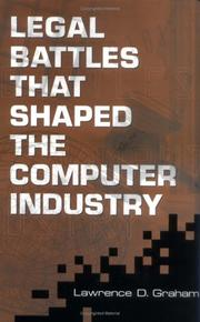 Cover of: Legal battles that shaped the computer industry | Lawrence D. Graham