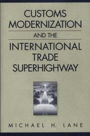 Cover of: Customs modernization and the international trade superhighway | Michael H. Lane