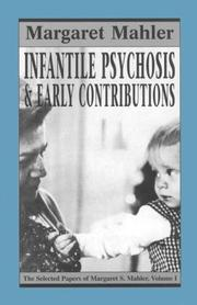 Cover of: Infantile psychosis and early contributions. | Margaret S. Mahler