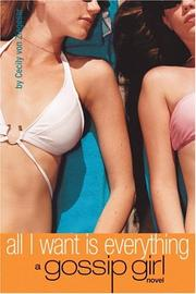 Cover of: All I Want is Everything (Gossip Girl #3)