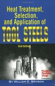 Cover of: Heat Treatment, Selection, and Application of Tool Steels | William E. Bryson