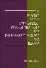 Cover of: The practice of the International Criminal Tribunals for the former Yugoslavia and Rwanda