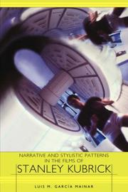 Cover of: Narrative and Stylistic Patterns in the Films of Stanley Kubrick (European Studies in American Literature and Culture) | Luis M. GarcГ­a Mainar
