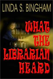 Cover of: What the librarian heard | Linda S. Bingham
