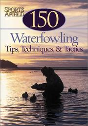 Cover of: 150 Waterfowling Tips, Tactics & Tales