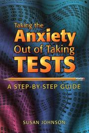 Cover of: Taking the anxiety out of taking tests: A Step-By-Step Guide
