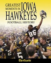 Cover of: Greatest Moments in Iowa Hawkeyes Football History (Greatest Moments in)