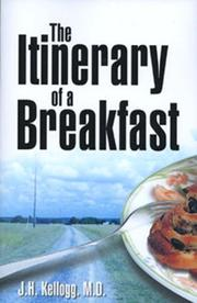 Cover of: The itinerary of a breakfast: a popular account of the travels of a breakfast through the food tube and of the ten gates and several stations through which it passes, also of the obstacles which it sometimes meets