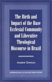 Cover of: The birth and impact of the base ecclesial community and liberative theological discourse in Brazil