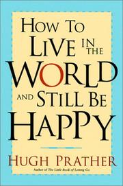 Cover of: How to live in the world and still be happy | Hugh Prather