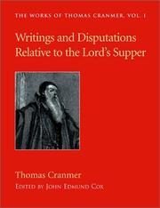 Cover of: Writings and Disputations of Thomas Cranmer Relative to the Sacrament of the Lord's Supper (Works of Thomas Cranmer) | Thomas Cranmer