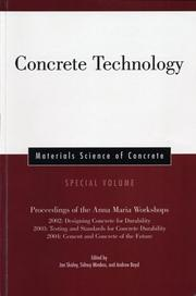 Cover of: Concrete Technology: Proceedings of the Anna Maria Workshops 2002:Designing Concrete for Durability, 2003:Testing & Standards for Concrete Durability, ... (Materials Science of Concrete Series) |