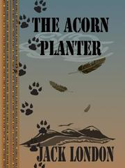 Cover of: The Acorn-planter: A California Forest Play, The (The Collected Works of Jack London - 56 Volumes)