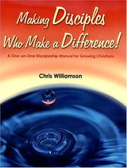 Cover of: Making Disciples Who Make a Difference! A One-on-One Discipleship Manual for Growing Christians | Chris Williamson