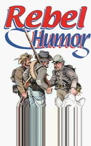 Cover of: Rebel humor: 120 stories of the comical side of Confederate Army service, 1861-1865