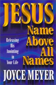 Cover of: Jesus, name above all names: releasing His anointing in your life