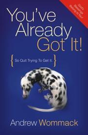 Cover of: You've Already Got It! (So Quit Trying To Get It)