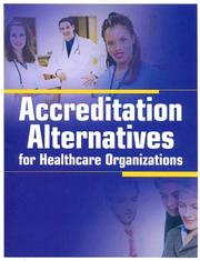 Cover of: Accreditation Alternatives for Healthcare Organizations | Amy Anthony