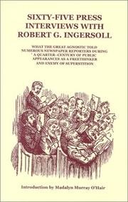 Cover of: Sixty-five press interviews with Robert G. Ingersoll: what the great agnostic told numerous newspaper reporters during a quarter-century of public appearances as a freethinker and enemy of superstition