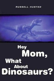 Cover of: Hey Mom, what about dinosaurs? | Russell Husted