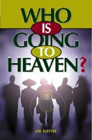 Cover of: Who is going to heaven? | Clayton, Jim.