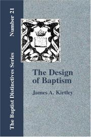Cover of: The Design of Baptism Viewed in its Doctrinal Relations | James A. Kirtley