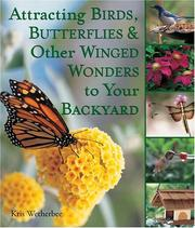 Cover of: Attracting Birds, Butterflies & Other Winged Wonders to Your Backyard | Kris Wetherbee
