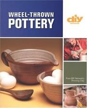 Cover of: Wheel-Thrown Pottery (DIY): An Illustrated Guide of Basic Techniques from the Hit DIY Show Throwing Clay (DIY Network) | Bill van Gilder