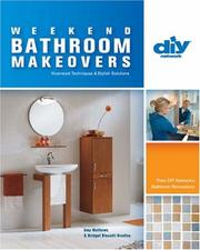 Cover of: Weekend Bathroom Makeovers (DIY): Illustrated Techniques & Stylish Solutions from the Hit DIY Show Bathroom Renovations (DIY Network)