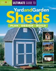 Cover of: The Ultimate Guide to Yard and Garden Sheds | John D. Wagner