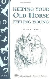 Cover of: Keeping Your Old Horse Feeling Young (Storey Country Wisdom Bulletin, a-275) | Jessica Jahiel