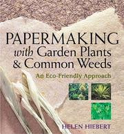 Cover of: Papermaking with garden plants & common weeds | Helen Hiebert