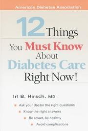 Cover of: 12 Things You Must Know About Diabetes Care Right Now! | Irl B. Hirsch