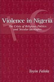 Cover of: Violence in Nigeria: the crisis of religious politics and secular ideologies