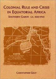 Cover of: Colonial rule and crisis in Equatorial Africa
