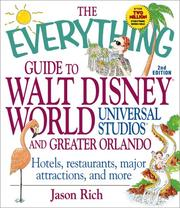 The everything guide to Walt Disney World, Universal Studios, and Greater Orlando by Jason R. Rich