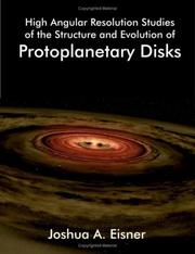 Cover of: High Angular Resolution Studies of the Structure And Evolution of Protoplanetary Disks | Joshua A. Eisner