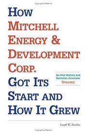 How Mitchell Energy & Development Corp. got its start and how it grew by Joseph W. Kutchin