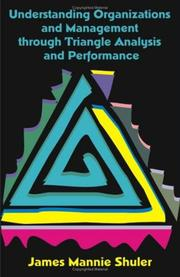 Cover of: Understanding Organizations And Management Through Triangle Analysis And Performance | James Mannie Shuler