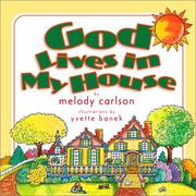 Cover of: God Lives in My House (Carlson, Melody. God Is Here Series.) by Melody Carlson