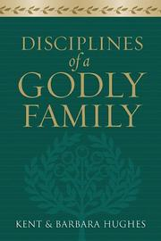 Cover of: Disciplines of a Godly Family by R. Kent Hughes, Barbara Hughes