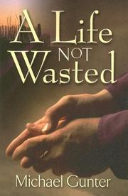Cover of: A Life Not Wasted | Michael Gunter