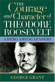 Cover of: The courage and character of Theodore Roosevelt