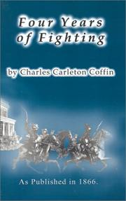 Cover of: Four Years of Fighting: a volume of personal observation with the army and navy, from the first battle of Bull Run to the fall of Richmond.