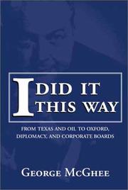 Cover of: I did it this way: from Texas and oil to Oxford, diplomacy, and corporate boards
