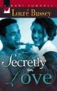 Cover of: Secretly In Love | Loure Bussey