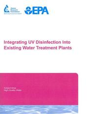 Cover of: Integrating UV Disinfection into Existing Water Treatment | Christine Cotton, Laurel Passantino, Douglas Owen, Mark Bishop, Matthew Valade, William Becker, Roopesh Joshi, John Young, Mark LeChevallier, Rich Hubel