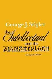 Cover of: The intellectual and the market place by George J. Stigler