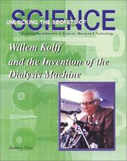 Cover of: Willem Kolff and the Invention of the Dialysis Machine (Unlocking the Secrets of Science) (Unlocking the Secrets of Science) |