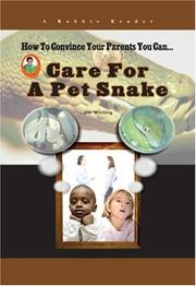 Cover of: Care for a Pet Snake (How to Convince Your Parents You Can...) (Robbie Readers)